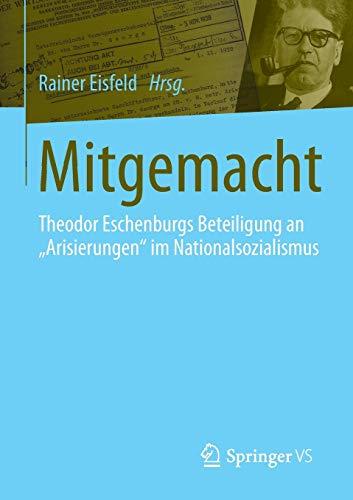 9783658072155: Mitgemacht: Theodor Eschenburgs Beteiligung an