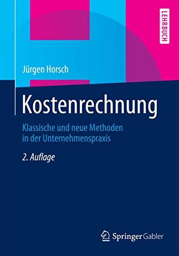 9783658073114: Kostenrechnung: Klassische und neue Methoden in der Unternehmenspraxis (German Edition)