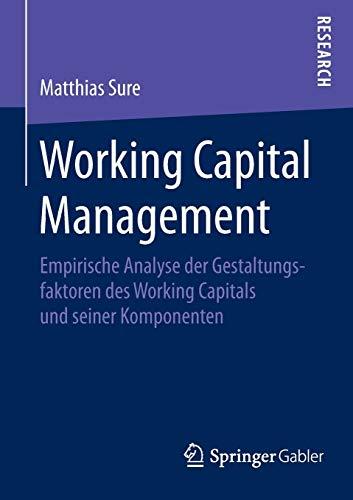 9783658073794: Working Capital Management: Empirische Analyse der Gestaltungsfaktoren des Working Capitals und seiner Komponenten (German Edition)