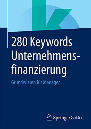 9783658074371: 280 Keywords Unternehmensfinanzierung: Grundwissen für Manager