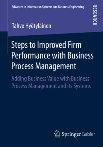 Steps to Improved Firm Performance with Business Process Management: Adding Business Value with ...