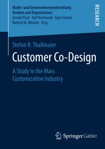 9783658075255: Customer Co-Design: A Study in the Mass Customization Industry (Markt- und Unternehmensentwicklung Markets and Organisations)
