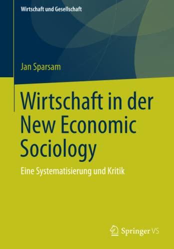9783658075576: Wirtschaft in der New Economic Sociology: Eine Systematisierung und Kritik (Wirtschaft + Gesellschaft)