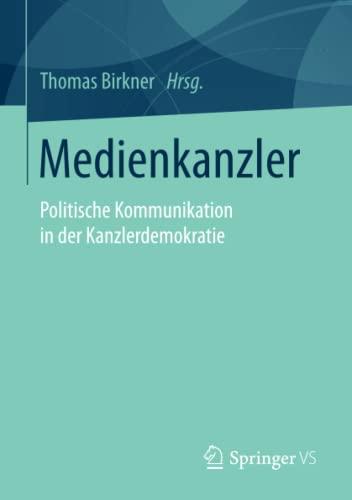 9783658075996: Medienkanzler: Politische Kommunikation in der Kanzlerdemokratie