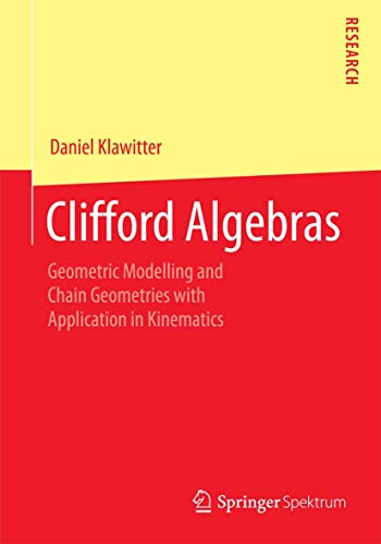 9783658076177: Clifford Algebras: Geometric Modelling and Chain Geometries with Application in Kinematics