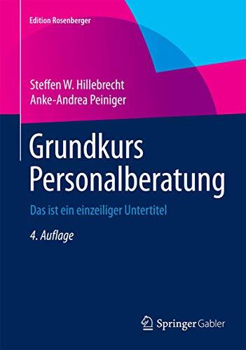 9783658076948: Grundkurs Personalberatung: Alles, was Sie wissen müssen (Edition Rosenberger)