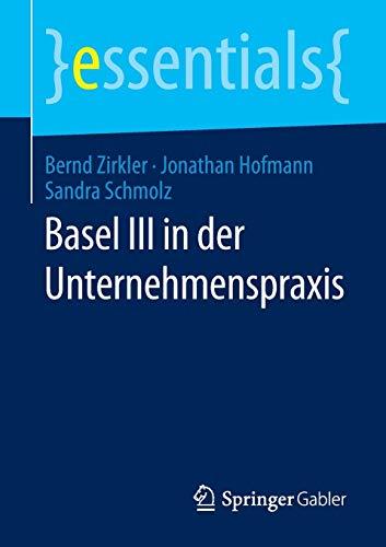 9783658077044: Basel III in der Unternehmenspraxis (essentials)