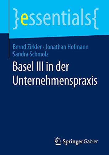 9783658077044: Basel III in der Unternehmenspraxis (essentials) (German Edition)