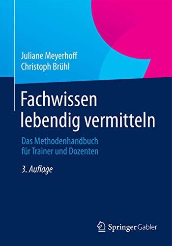 9783658077556: Fachwissen lebendig vermitteln: Das Methodenhandbuch für Trainer und Dozenten (Edition Rosenberger)