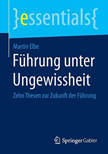 9783658077792: Führung unter Ungewissheit: Zehn Thesen zur Zukunft der Führung (essentials) (German Edition)