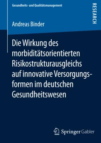 9783658079000: Die Wirkung des morbidit�tsorientierten Risikostrukturausgleichs auf innovative Versorgungsformen im deutschen Gesundheitswesen (Gesundheits- und Qualit�tsmanagement)