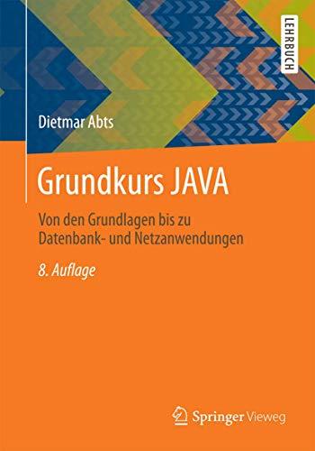 9783658079673: Grundkurs JAVA: Von den Grundlagen bis zu Datenbank- und Netzanwendungen