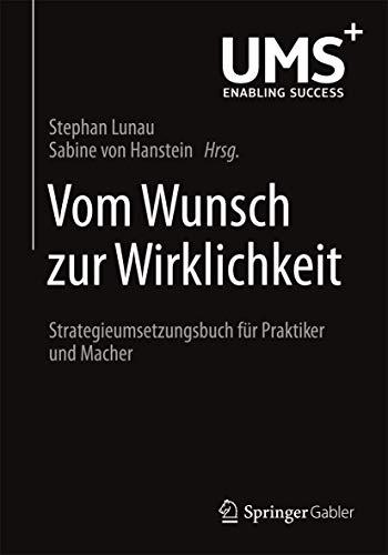 9783658080044: Vom Wunsch zur Wirklichkeit: Strategieumsetzungsbuch für Praktiker und Macher