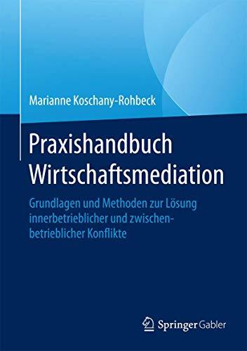 Praxishandbuch Wirtschaftsmediation: Marianne Koschany-Rohbeck