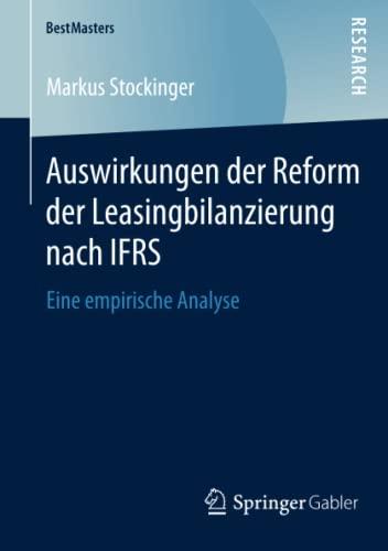 9783658080402: Auswirkungen der Reform der Leasingbilanzierung nach IFRS: Eine empirische Analyse (BestMasters) (German Edition)