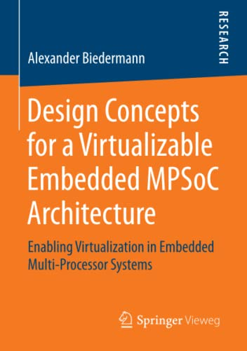 Design Concepts for a Virtualizable Embedded MPSoC Architecture: Enabling Virtualization in ...