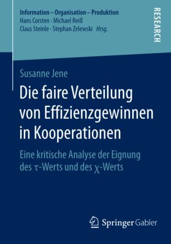 9783658080976: Die faire Verteilung von Effizienzgewinnen in Kooperationen: Eine kritische Analyse der Eignung des τ-Werts und des χ-Werts (Information - Organisation - Produktion)