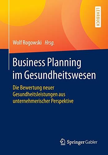 9783658081850: Business Planning im Gesundheitswesen: Die Bewertung neuer Gesundheitsleistungen aus unternehmerischer Perspektive
