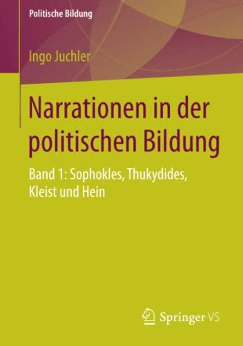 9783658082772: Narrationen in der politischen Bildung: Band 1: Sophokles, Thukydides, Kleist und Hein (Politische Bildung)