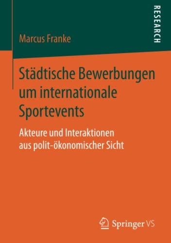 9783658083151: Städtische Bewerbungen um internationale Sportevents: Akteure und Interaktionen aus polit-ökonomischer Sicht (German Edition)
