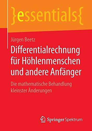 9783658084844: Differentialrechnung für Höhlenmenschen und andere Anfänger: Die mathematische Behandlung kleinster Änderungen (essentials) (German Edition)