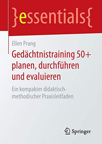 9783658084868: Ged�chtnistraining 50+ planen, durchf�hren und evaluieren: Ein kompakter didaktisch-methodischer Praxisleitfaden (essentials)