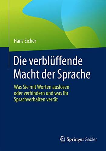 9783658085155: Die verblüffende Macht der Sprache: Was Sie mit Worten auslösen oder verhindern und was Ihr Sprachverhalten verrät (German Edition)