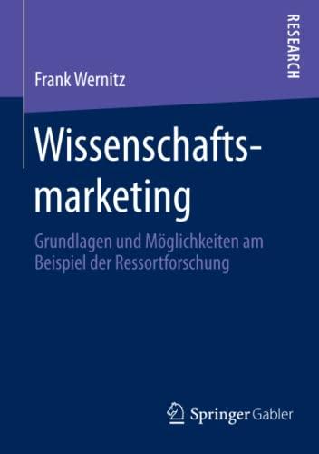 9783658086909: Wissenschaftsmarketing: Grundlagen und Möglichkeiten am Beispiel der Ressortforschung (German Edition)