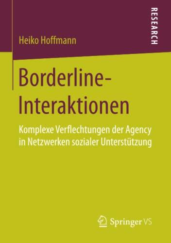 9783658088170: Borderline-Interaktionen: Komplexe Verflechtungen der Agency in Netzwerken sozialer Unterstützung