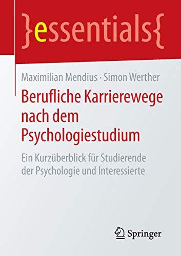 9783658088569: Berufliche Karrierewege nach dem Psychologiestudium: Ein Kurzüberblick für Studierende der Psychologie und Interessierte (essentials)