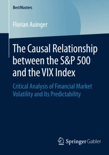 9783658089689: The Causal Relationship between the S&P 500 and the VIX Index: Critical Analysis of Financial Market Volatility and Its Predictability (BestMasters)