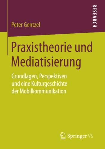 Praxistheorie und Mediatisierung: Peter Gentzel