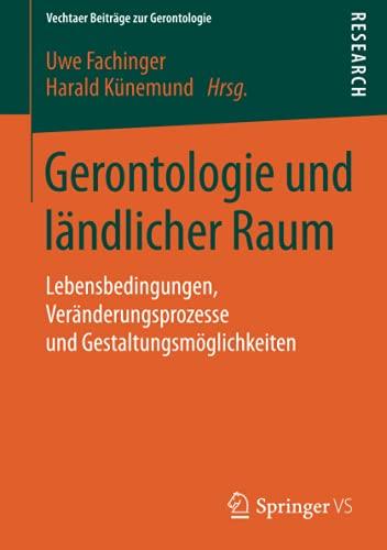 9783658090043: Gerontologie und l�ndlicher Raum: Lebensbedingungen, Ver�nderungsprozesse und Gestaltungsm�glichkeiten (Vechtaer Beitr�ge zur Gerontologie)