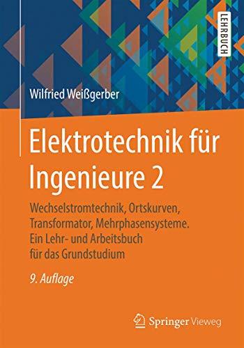 9783658090999: Elektrotechnik für Ingenieure 2: Wechselstromtechnik, Ortskurven, Transformator, Mehrphasensysteme. Ein Lehr- und Arbeitsbuch für das Grundstudium (German Edition)