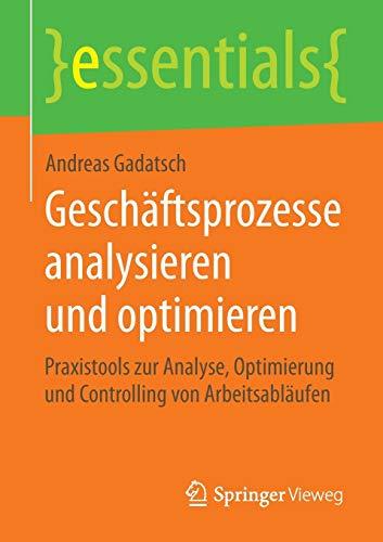 Geschäftsprozesse analysieren und optimieren: Praxistools zur Analyse,: Andreas Gadatsch