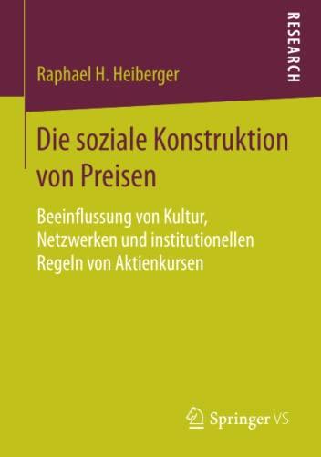 9783658091217: Die soziale Konstruktion von Preisen: Beeinflussung von Kultur, Netzwerken und institutionellen Regeln von Aktienkursen
