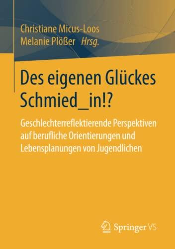 Des eigenen Glückes Schmied_in!?: Geschlechterreflektierende Perspektiven auf berufliche ...