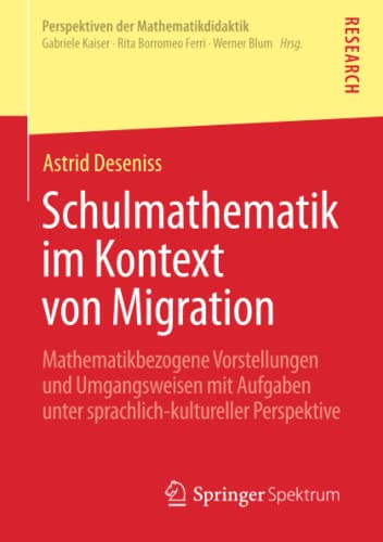 9783658092023: Schulmathematik im Kontext von Migration: Mathematikbezogene Vorstellungen und Umgangsweisen mit Aufgaben unter sprachlich-kultureller Perspektive (Perspektiven der Mathematikdidaktik)