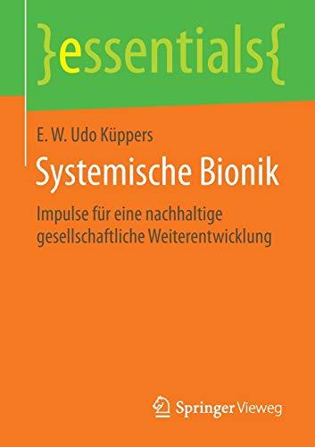 9783658092115: Systemische Bionik: Impulse für eine nachhaltige gesellschaftliche Weiterentwicklung (essentials)