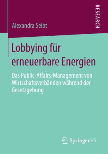 9783658092580: Lobbying für erneuerbare Energien: Das Public-Affairs-Management von Wirtschaftsverbänden während der Gesetzgebung