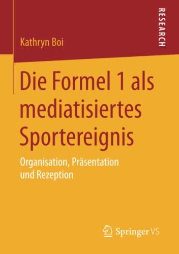 9783658093051: Die Formel 1 als mediatisiertes Sportereignis: Organisation, Präsentation und Rezeption