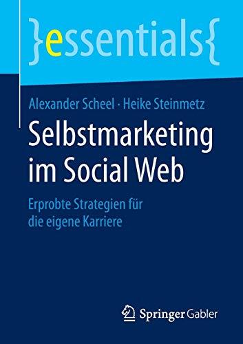 9783658093822: Selbstmarketing im Social Web: Erprobte Strategien für die eigene Karriere (Essentials)
