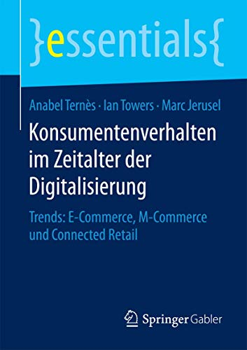Konsumentenverhalten im Zeitalter der Digitalisierung: Trends: E-Commerce,: Anabel Ternès; Ian