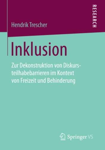 9783658095871: Inklusion: Zur Dekonstruktion von Diskursteilhabebarrieren im Kontext von Freizeit und Behinderung (German Edition)