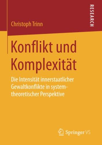 9783658096434: Konflikt und Komplexit�t: Die Intensit�t innerstaatlicher Gewaltkonflikte in systemtheoretischer Perspektive