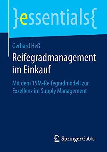 9783658096489: Reifegradmanagement im Einkauf: Mit dem 15M-Reifegradmodell zur Exzellenz im Supply Management (essentials) (German Edition)
