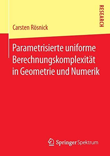 9783658096588: Parametrisierte uniforme Berechnungskomplexit�t in Geometrie und Numerik