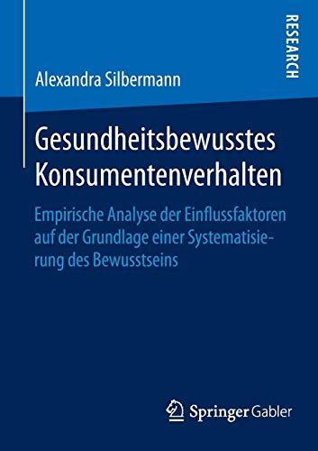9783658096809: Gesundheitsbewusstes Konsumentenverhalten: Empirische Analyse der Einflussfaktoren auf der Grundlage einer Systematisierung des Bewusstseins (German Edition)