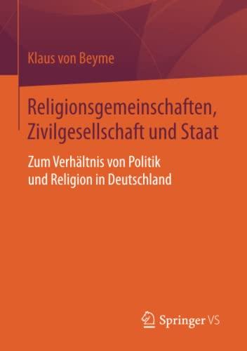 9783658097844: Religionsgemeinschaften, Zivilgesellschaft und Staat: Zum Verhältnis von Politik und Religion in Deutschland