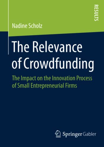 9783658098360: The Relevance of Crowdfunding: The Impact on the Innovation Process of Small Entrepreneurial Firms